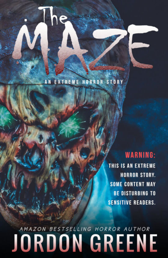 The Maze: An Extreme Horror Story by Jordon Greene